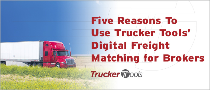Five Reasons To Use Trucker Tools' Digital Freight Matching for Brokers