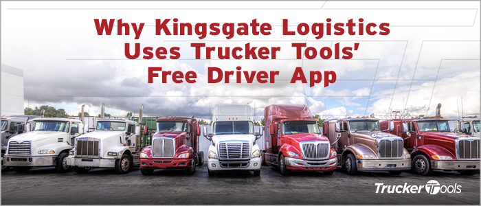 Why Kingsgate Logistics Uses Trucker Tools' Free Driver App