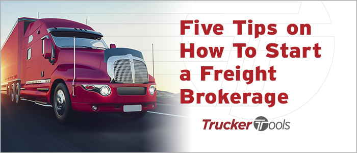Five Tips on How To Start a Freight Brokerage