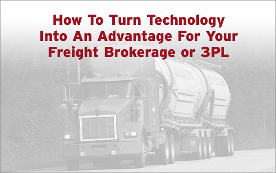 How To Turn Technology Into An Advantage For Your Freight Brokerage or 3PL
