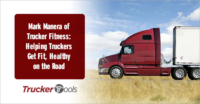Mark Manera of Trucker Fitness: Helping Truckers Get Fit, Healthy on the Road