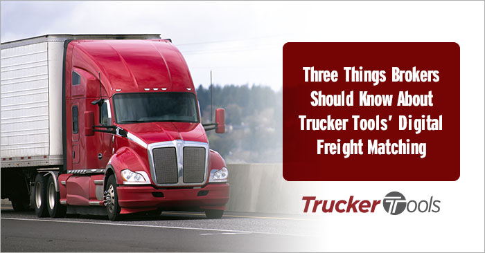 Three Things Brokers Should Know About Trucker Tools' Digital Freight Matching