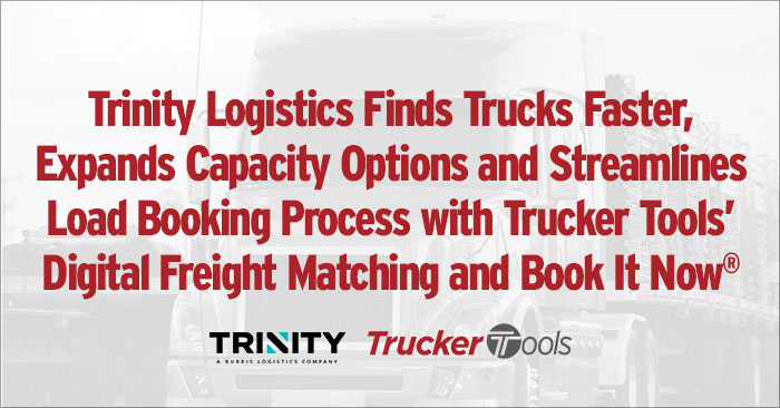 Trinity Logistics Finds Trucks Faster, Expands Capacity Options and Streamlines Load Booking Process with Trucker Tools' Digital Freight Matching and Book It Now®