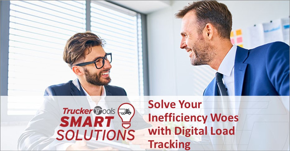 Trucker Tools Smart Solutions: Solve Your Inefficiency Woes with Digital Load Tracking