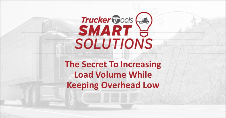 Trucker Tools Smart Solutions: The Secret To Increasing Load Volume While Keeping Overhead Low