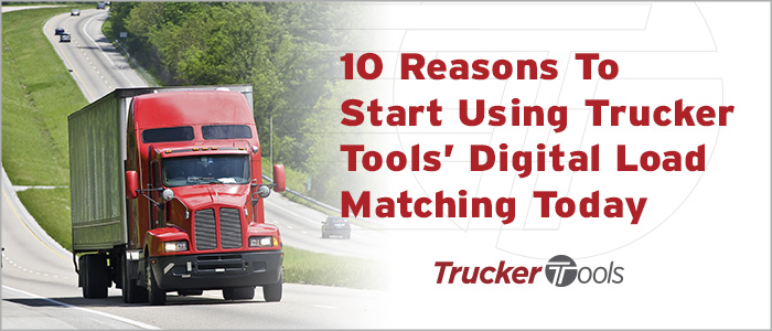 10 Reasons To Start Using Trucker Tools' Digital Load Matching Today