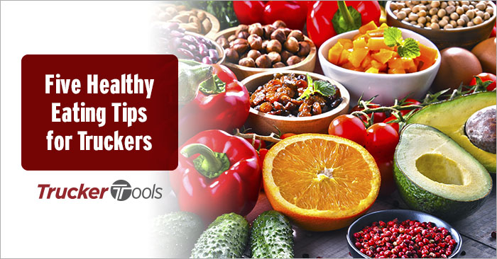 Five Healthy Eating Tips for Truckers