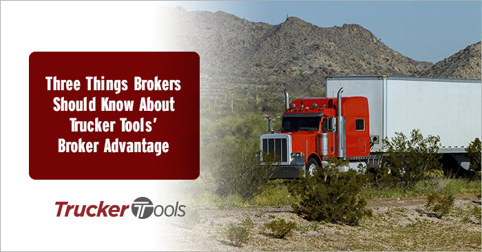 Three Things Brokers Should Know About Trucker Tools' Broker Advantage
