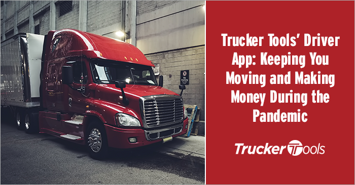 Trucker Tools' Driver App: Keeping You Moving and Making Money During the Pandemic