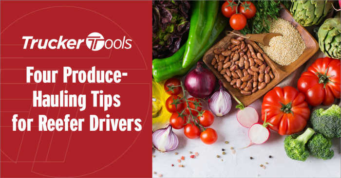 Four Produce-Hauling Tips for Reefer Drivers