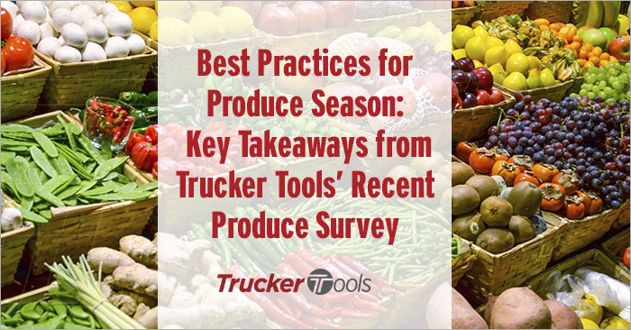 Seven Best Practices for Produce Season: Key Takeaways from Trucker Tools' Recent Produce Survey