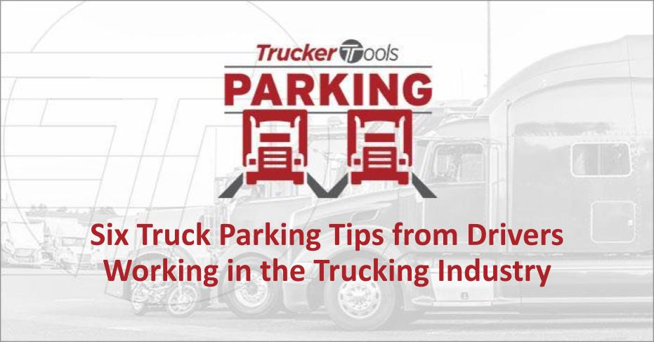 Six Truck Parking Tips from Drivers Working in the Trucking Industry