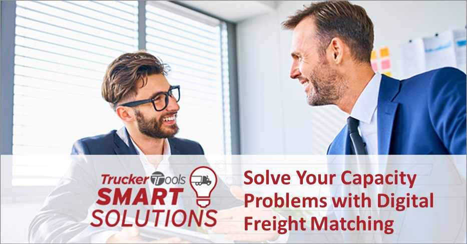 Trucker Tools Smart Solutions: Solve Your Capacity Problems with Digital Freight Matching