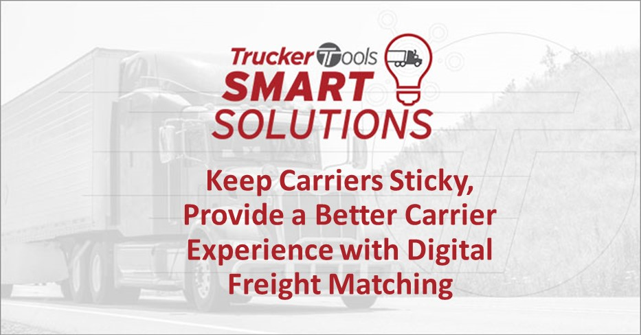 Trucker Tools Smart Solutions: Keep Carriers Sticky, Provide a Better Carrier Experience with Digital Freight Matching
