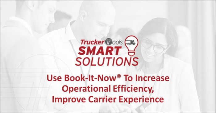 Trucker Tools Smart Solutions: Use Book-It-Now® To Increase Operational Efficiency, Improve Carrier Experience