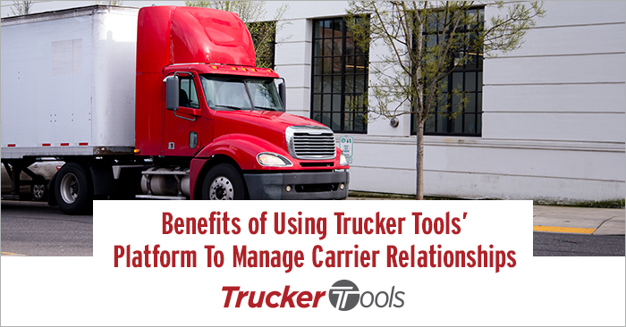 Three Benefits of Using Trucker Tools' Platform To Manage Carrier Relationships