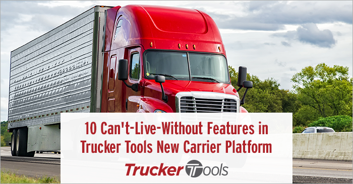 10 Can't-Live-Without Features in Trucker Tools' New Carrier Platform